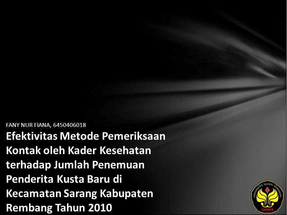 FANY NUR FIANA, 6450406018 Efektivitas Metode Pemeriksaan Kontak oleh Kader Kesehatan terhadap Jumlah Penemuan Penderita Kusta Baru di Kecamatan Sarang Kabupaten Rembang Tahun 2010