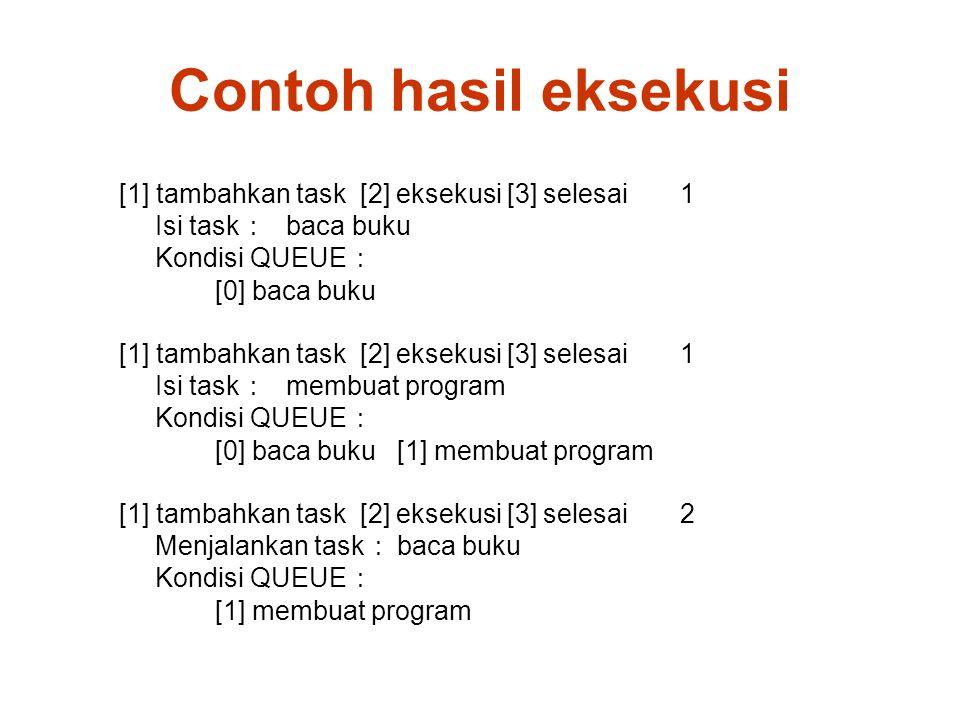 Contoh hasil eksekusi [1] tambahkan task [2] eksekusi [3] selesai 1 Isi task : baca buku Kondisi QUEUE : [0] baca buku [1] tambahkan task [2] eksekusi