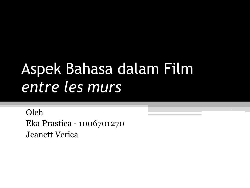 Aspek Bahasa dalam Film entre les murs Oleh Eka Prastica - 1006701270 Jeanett Verica