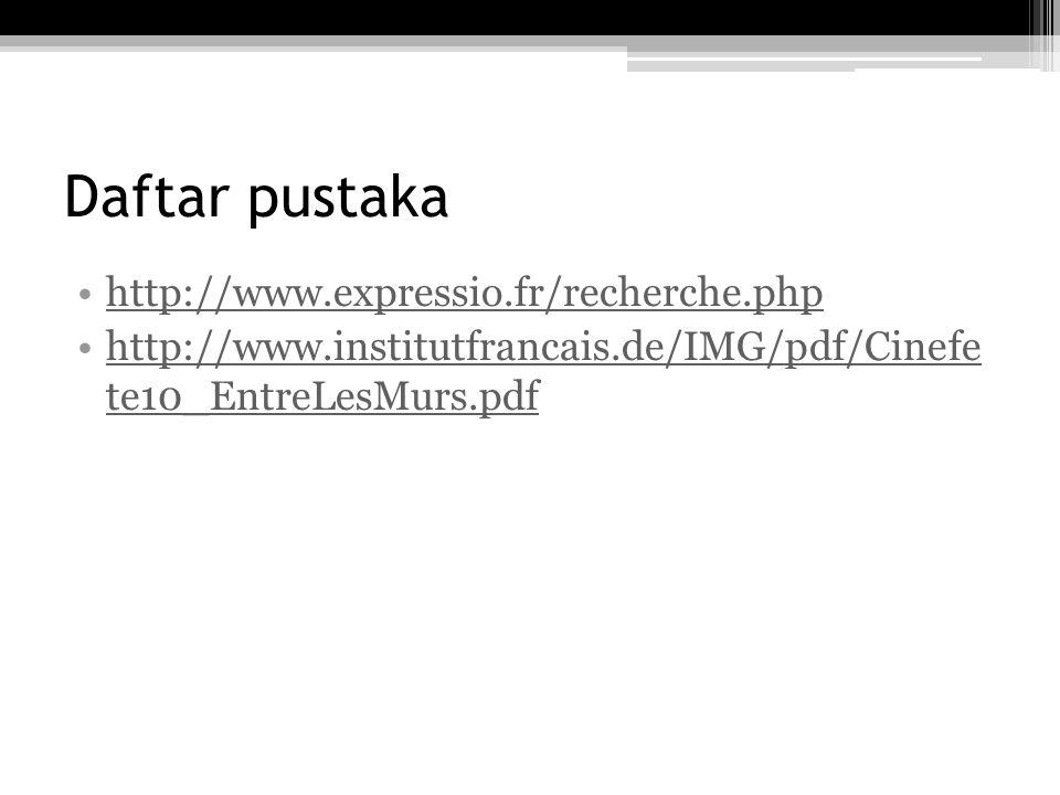 Daftar pustaka http://www.expressio.fr/recherche.php http://www.institutfrancais.de/IMG/pdf/Cinefe te10_EntreLesMurs.pdfhttp://www.institutfrancais.de