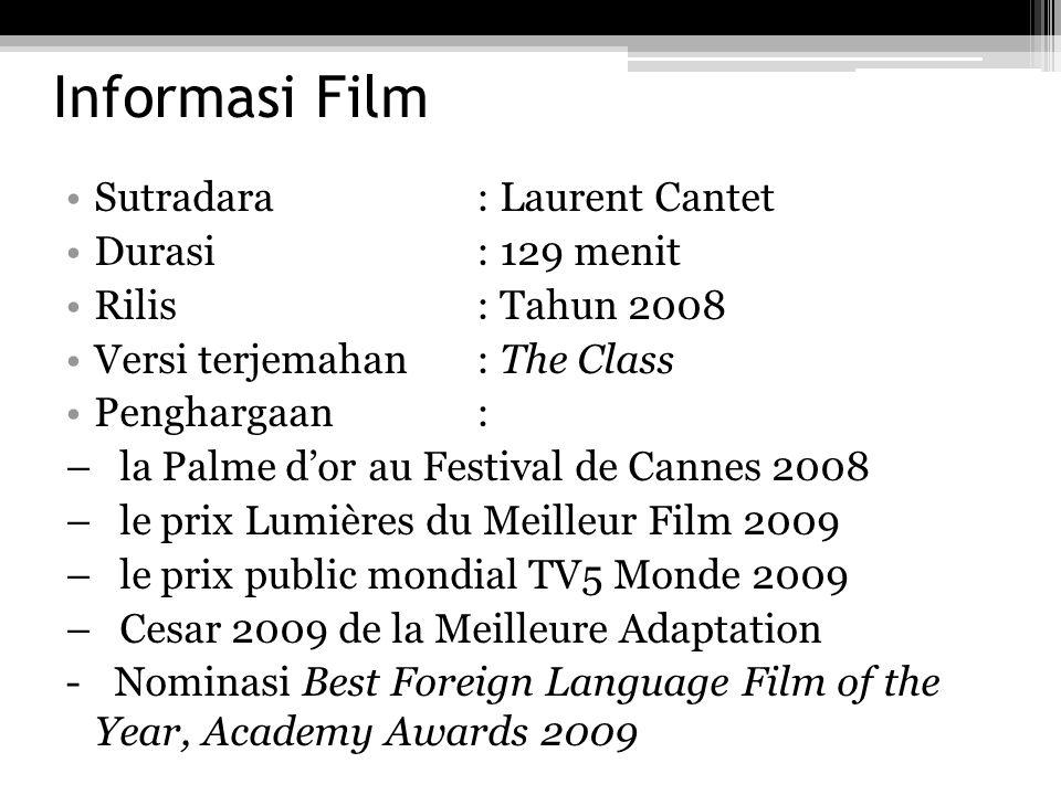 Informasi Film Sutradara : Laurent Cantet Durasi : 129 menit Rilis : Tahun 2008 Versi terjemahan : The Class Penghargaan : – la Palme d'or au Festival
