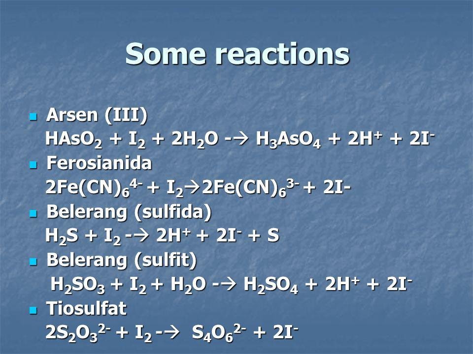 Some reactions Arsen (III) Arsen (III) HAsO 2 + I 2 + 2H 2 O -  H 3 AsO 4 + 2H + + 2I - HAsO 2 + I 2 + 2H 2 O -  H 3 AsO 4 + 2H + + 2I - Ferosianida