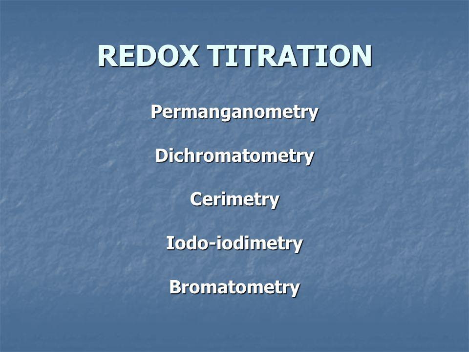 REDOX TITRATION PermanganometryDichromatometryCerimetryIodo-iodimetryBromatometry