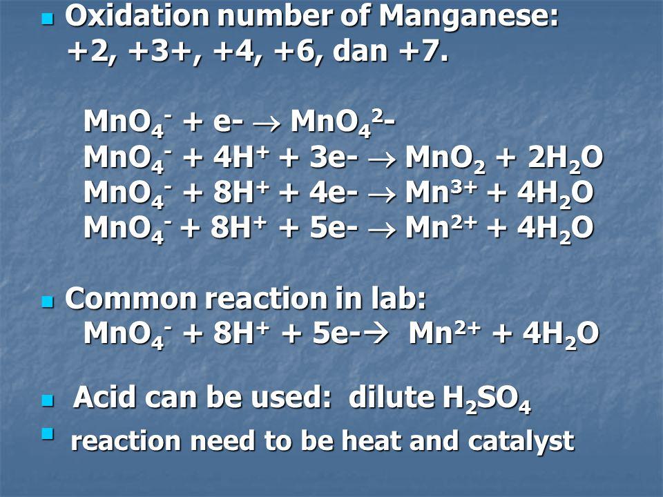 Oxidation number of Manganese: Oxidation number of Manganese: +2, +3+, +4, +6, dan +7. +2, +3+, +4, +6, dan +7. MnO 4 - + e-  MnO 4 2 - MnO 4 - + e-