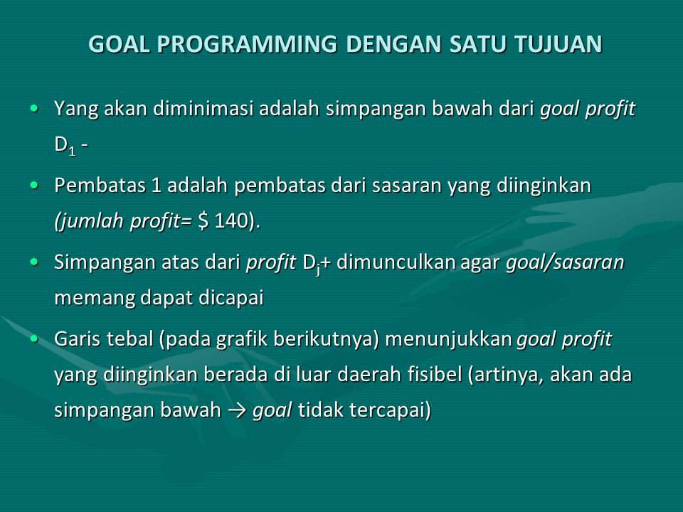 GOAL PROGRAMMING DENGAN SATU TUJUAN Yang akan diminimasi adalah simpangan bawah dari goal profit D 1 -Yang akan diminimasi adalah simpangan bawah dari