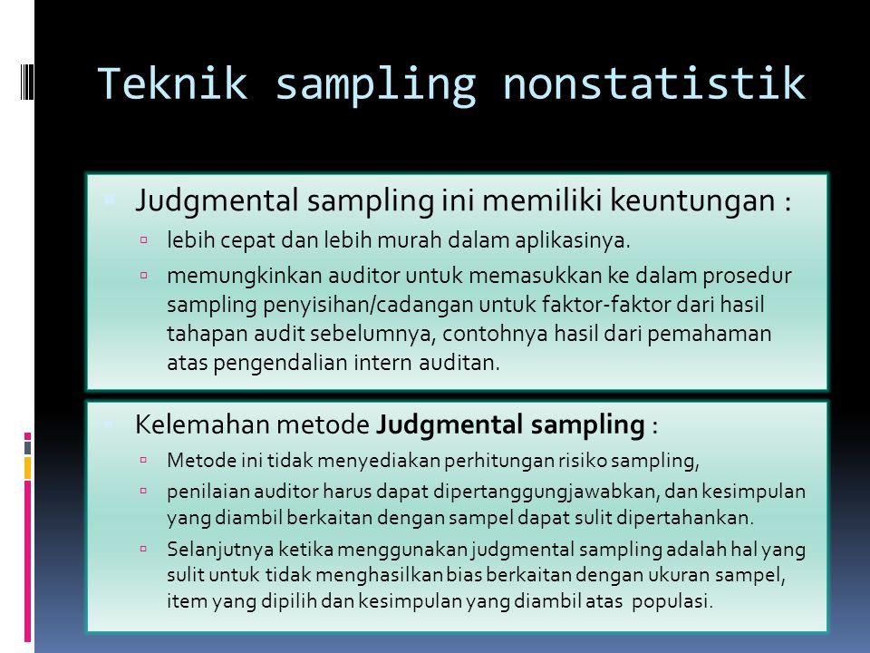 Teknik sampling nonstatistik  Judgmental sampling ini memiliki keuntungan :  lebih cepat dan lebih murah dalam aplikasinya.  memungkinkan auditor u