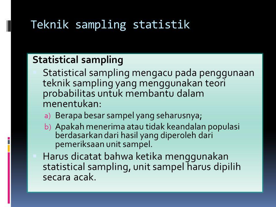 Teknik sampling statistik Statistical sampling  Statistical sampling mengacu pada penggunaan teknik sampling yang menggunakan teori probabilitas untu