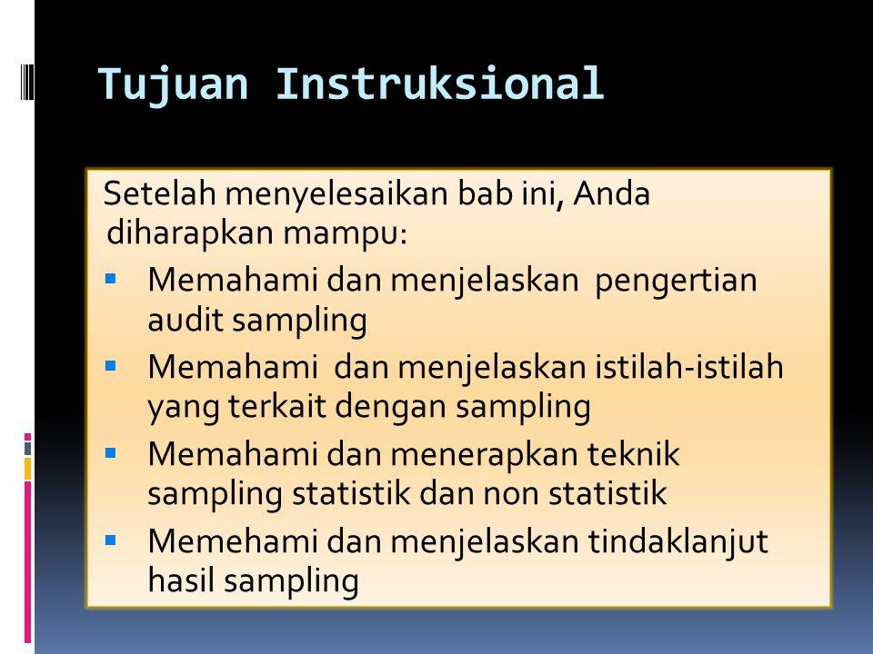 Audit Sampling  Audit sampling adalah  penerapan prosedur audit terhadap kurang dari 100% item-item yang berkaitan dengan saldo akun atau kelas transaksi sedemikian rupa sehingga semua item tersebut (unit sampling) memiliki kesempatan untuk dipilih.