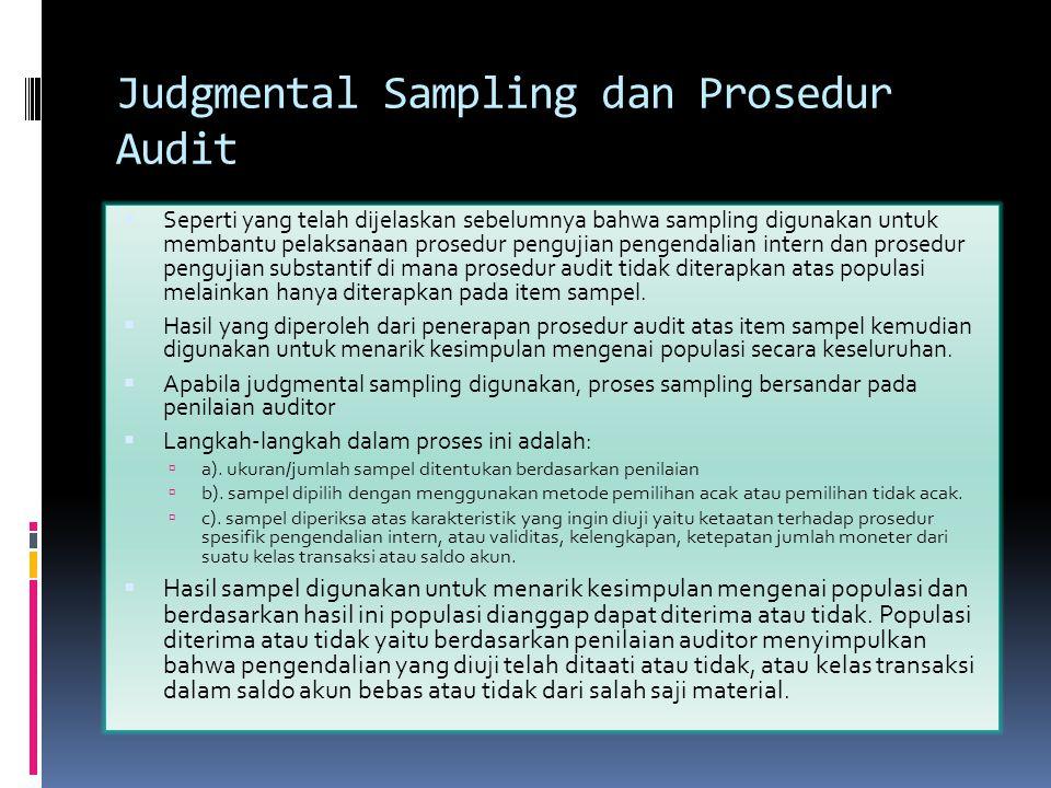 Judgmental Sampling dan Prosedur Audit  Seperti yang telah dijelaskan sebelumnya bahwa sampling digunakan untuk membantu pelaksanaan prosedur penguji
