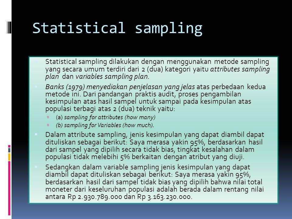 Statistical sampling  Statistical sampling dilakukan dengan menggunakan metode sampling yang secara umum terdiri dari 2 (dua) kategori yaitu attribut