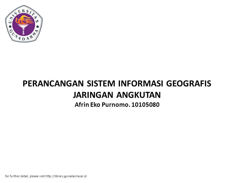 PERANCANGAN SISTEM INFORMASI GEOGRAFIS JARINGAN ANGKUTAN Afrin Eko Purnomo. 10105080 for further detail, please visit http://library.gunadarma.ac.id