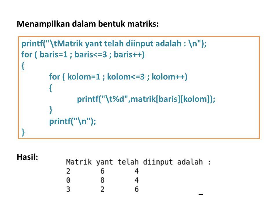 Menampilkan dalam bentuk matriks: Hasil: printf(