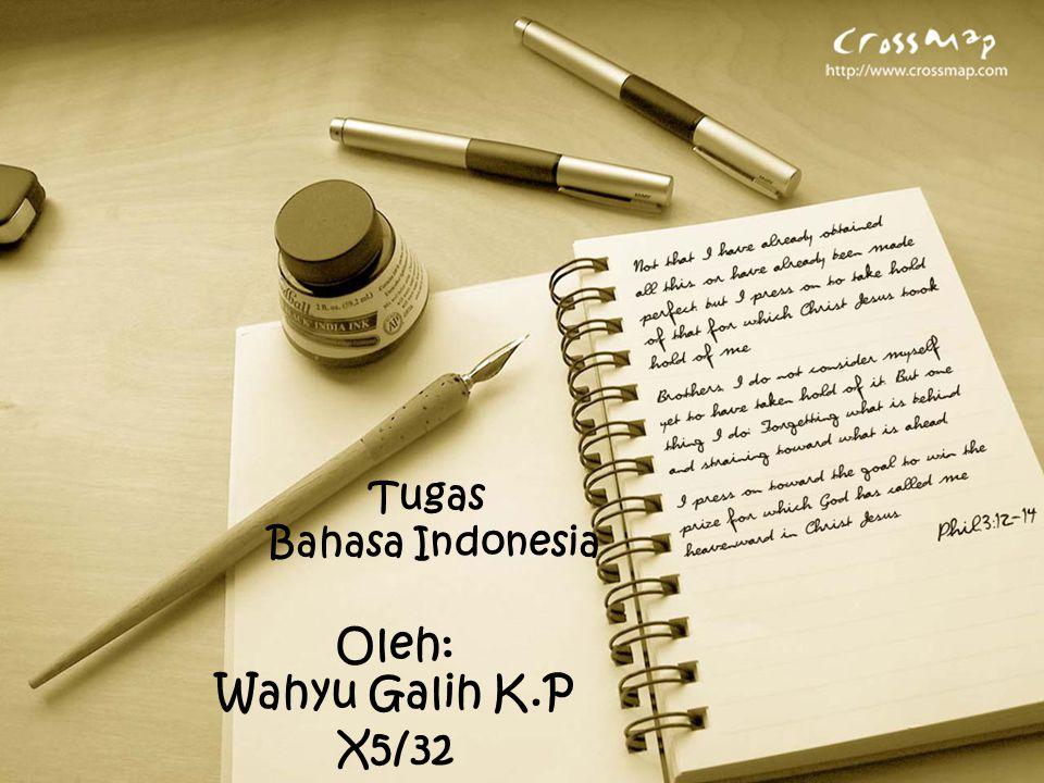 Tugas Bahasa Indonesia Oleh: Wahyu Galih K.P X5/32