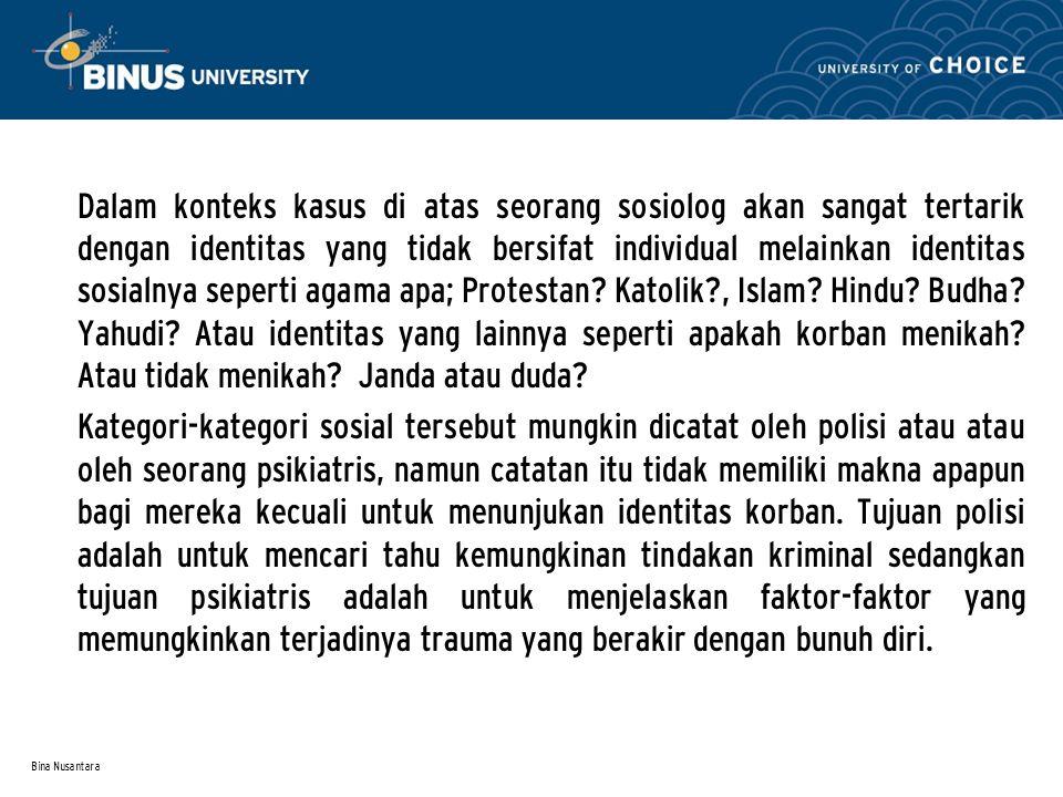 Bina Nusantara Dalam konteks kasus di atas seorang sosiolog akan sangat tertarik dengan identitas yang tidak bersifat individual melainkan identitas sosialnya seperti agama apa; Protestan.