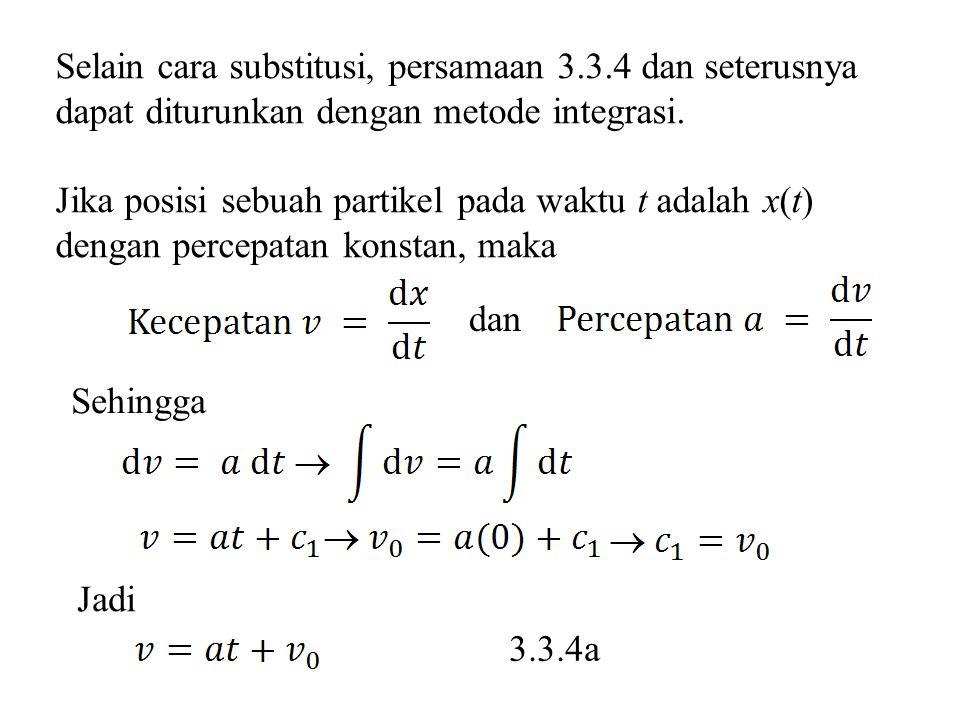 Selain cara substitusi, persamaan 3.3.4 dan seterusnya dapat diturunkan dengan metode integrasi.