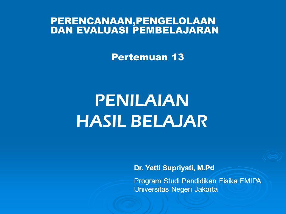 PERENCANAAN,PENGELOLAAN DAN EVALUASI PEMBELAJARAN Dr. Yetti Supriyati, M.Pd Program Studi Pendidikan Fisika FMIPA Universitas Negeri Jakarta Pertemuan