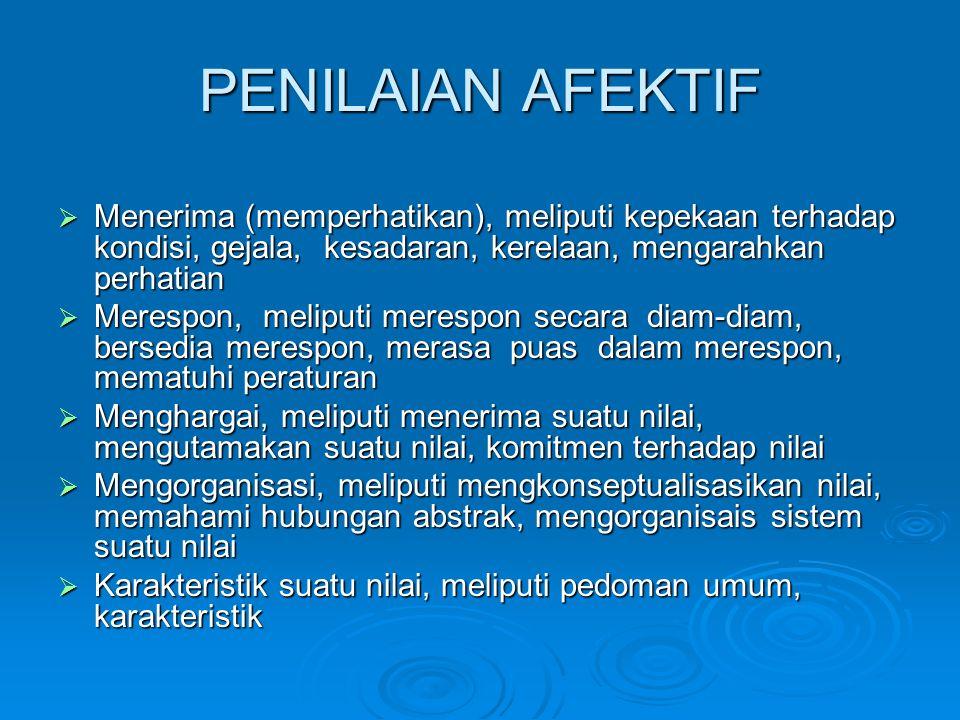 PENILAIAN AFEKTIF  Menerima (memperhatikan), meliputi kepekaan terhadap kondisi, gejala, kesadaran, kerelaan, mengarahkan perhatian  Merespon, melip