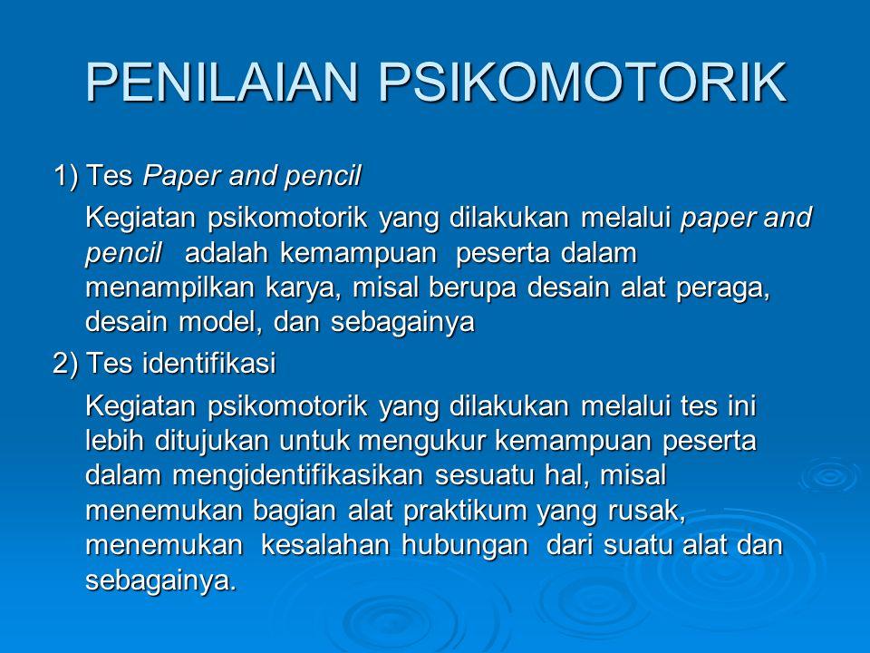 PENILAIAN PSIKOMOTORIK 1) Tes Paper and pencil Kegiatan psikomotorik yang dilakukan melalui paper and pencil adalah kemampuan peserta dalam menampilka