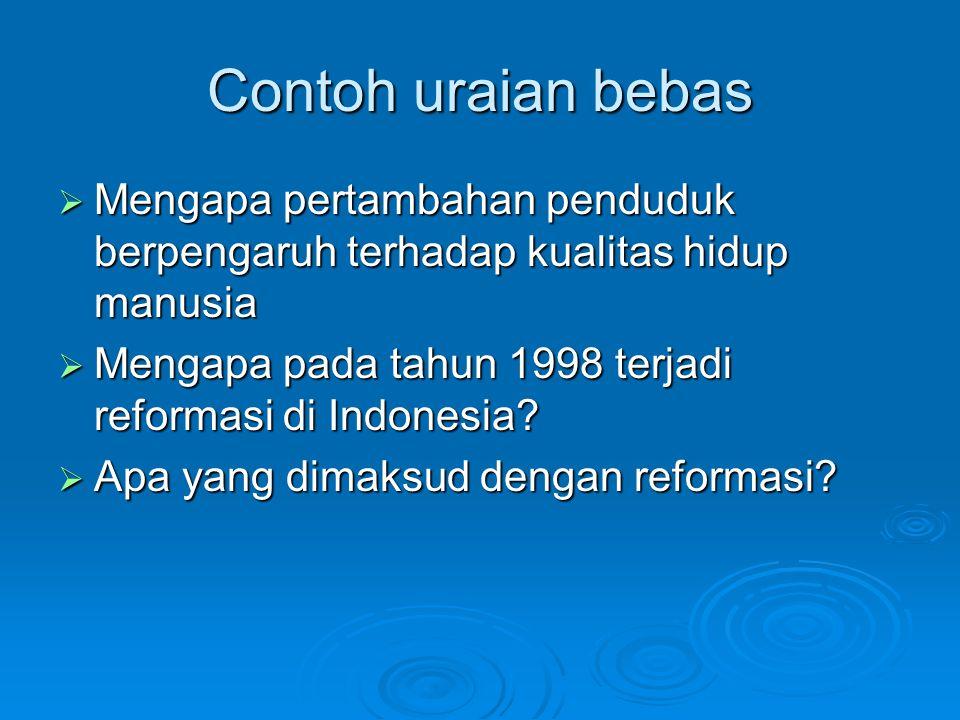 Contoh uraian bebas  Mengapa pertambahan penduduk berpengaruh terhadap kualitas hidup manusia  Mengapa pada tahun 1998 terjadi reformasi di Indonesia.