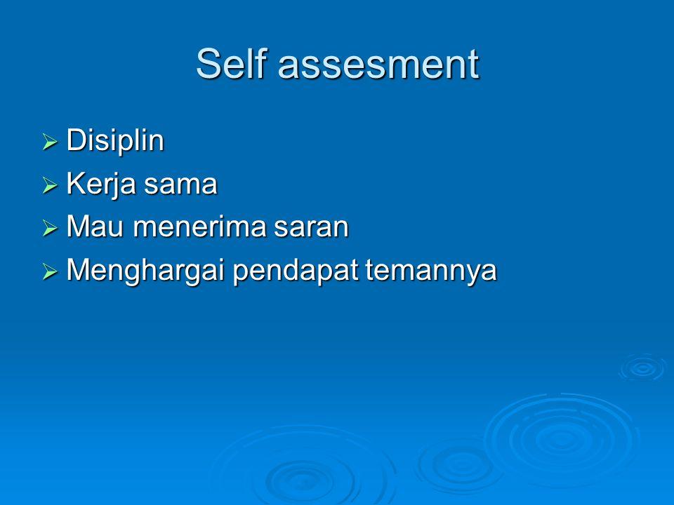 Self assesment  Disiplin  Kerja sama  Mau menerima saran  Menghargai pendapat temannya