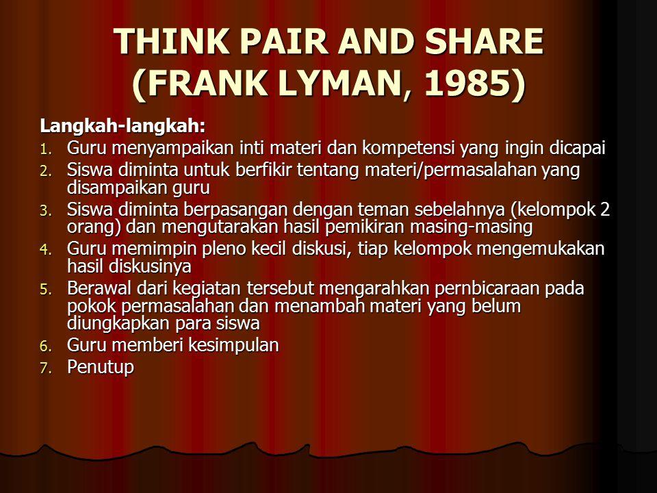 THINK PAIR AND SHARE (FRANK LYMAN, 1985) Langkah-langkah: 1.