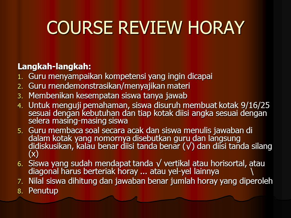 COURSE REVIEW HORAY Langkah-langkah: 1.Guru menyampaikan kompetensi yang ingin dicapai 2.