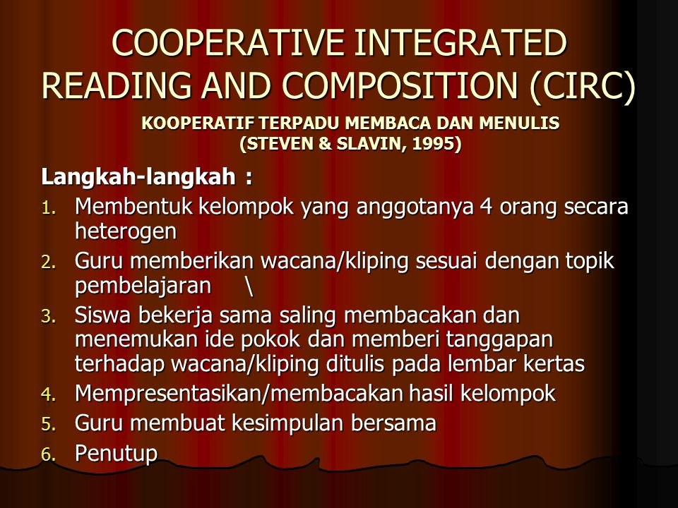 COOPERATIVE INTEGRATED READING AND COMPOSITION (CIRC) Langkah-langkah : 1.