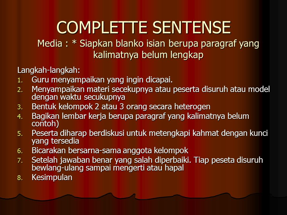 COMPLETTE SENTENSE Langkah-langkah: 1.Guru menyampaikan yang ingin dicapai.
