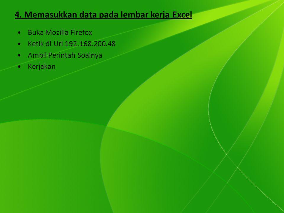 Buka Mozilla Firefox Ketik di Url 192.168.200.48 Ambil Perintah Soalnya Kerjakan 4. Memasukkan data pada lembar kerja Excel