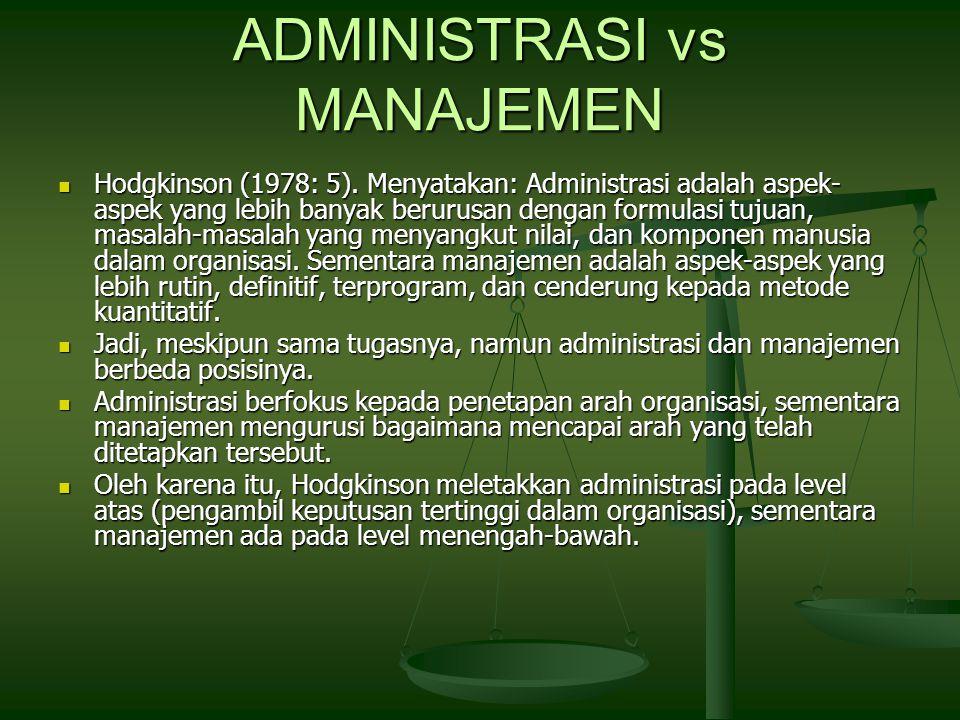 ADMINISTRASI vs MANAJEMEN Hodgkinson (1978: 5).