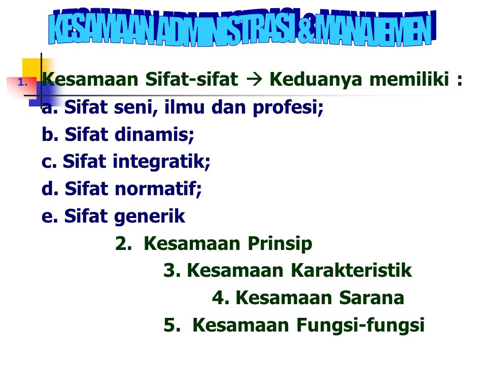 1.Kesamaan Sifat-sifat  Keduanya memiliki : a. Sifat seni, ilmu dan profesi; b.