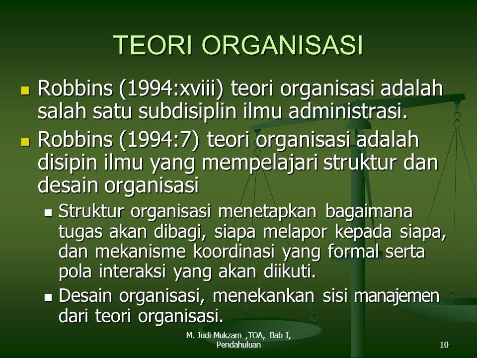 TEORI ORGANISASI Robbins (1994:xviii) teori organisasi adalah salah satu subdisiplin ilmu administrasi. Robbins (1994:xviii) teori organisasi adalah s