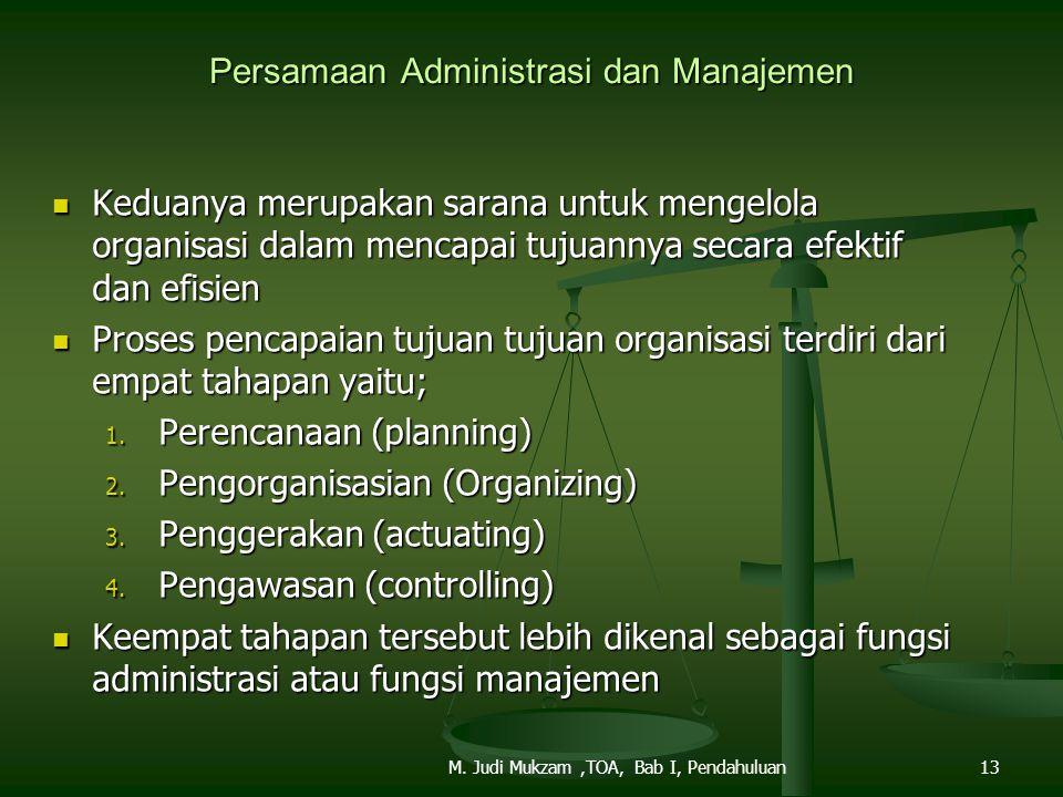 Persamaan Administrasi dan Manajemen Keduanya merupakan sarana untuk mengelola organisasi dalam mencapai tujuannya secara efektif dan efisien Keduanya