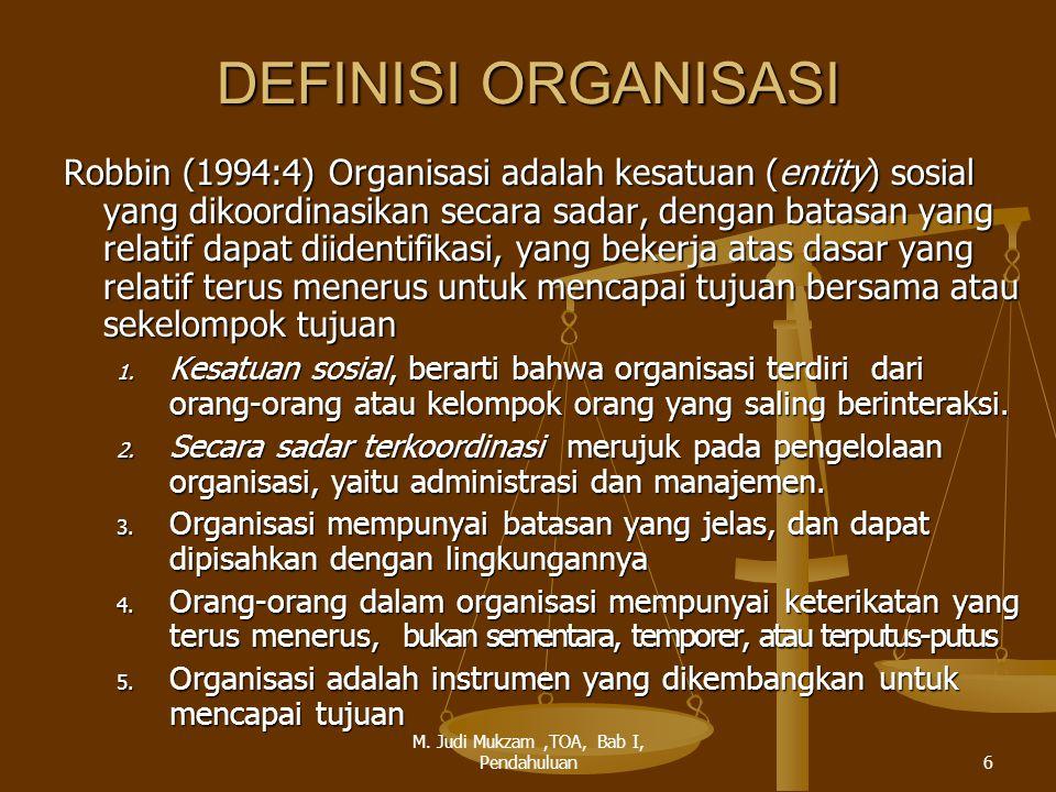 STUDI ORGANISASI Studi Organisasi Tingkatan Makro Tingkatan Mikro Memusatkan pada struktur dan proses dan melihat orga- nisasi sbg kesatuan sosial yg berinteraksi dg lingkunganya Memusatkan pada dinamika perilaku manusia sebagai individu atau kelompok dalam organisasi Teori Organisasi Perilaku Organisasi disebut Sumber: Lubis & Martani Huseini, Teori Organisasi, Pendekatan Makro, tt, h.viii 7 M.