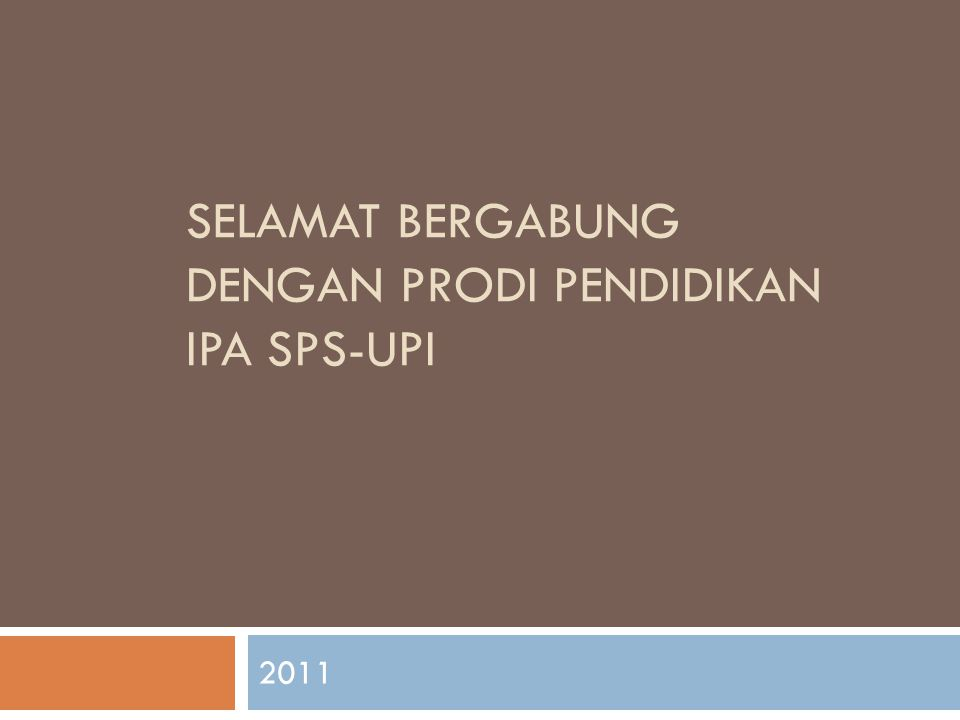 SELAMAT BERGABUNG DENGAN PRODI PENDIDIKAN IPA SPS-UPI 2011