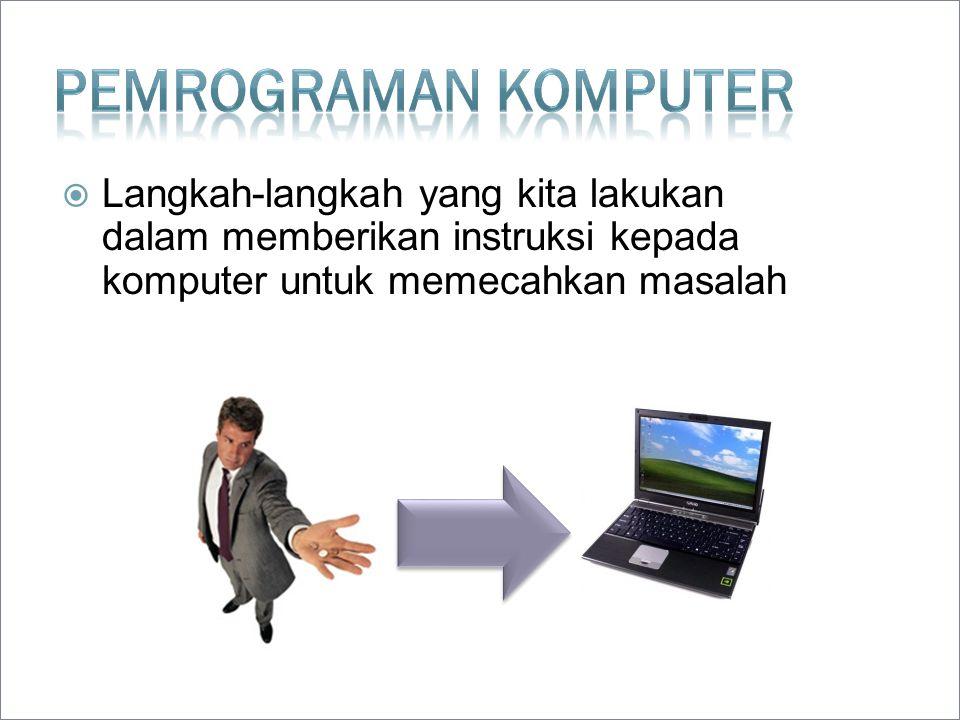  Langkah-langkah yang kita lakukan dalam memberikan instruksi kepada komputer untuk memecahkan masalah