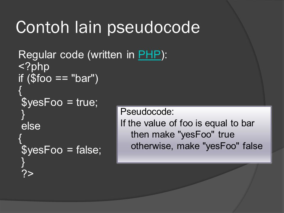 Contoh lain pseudocode Regular code (written in PHP):PHP <?php if ($foo ==