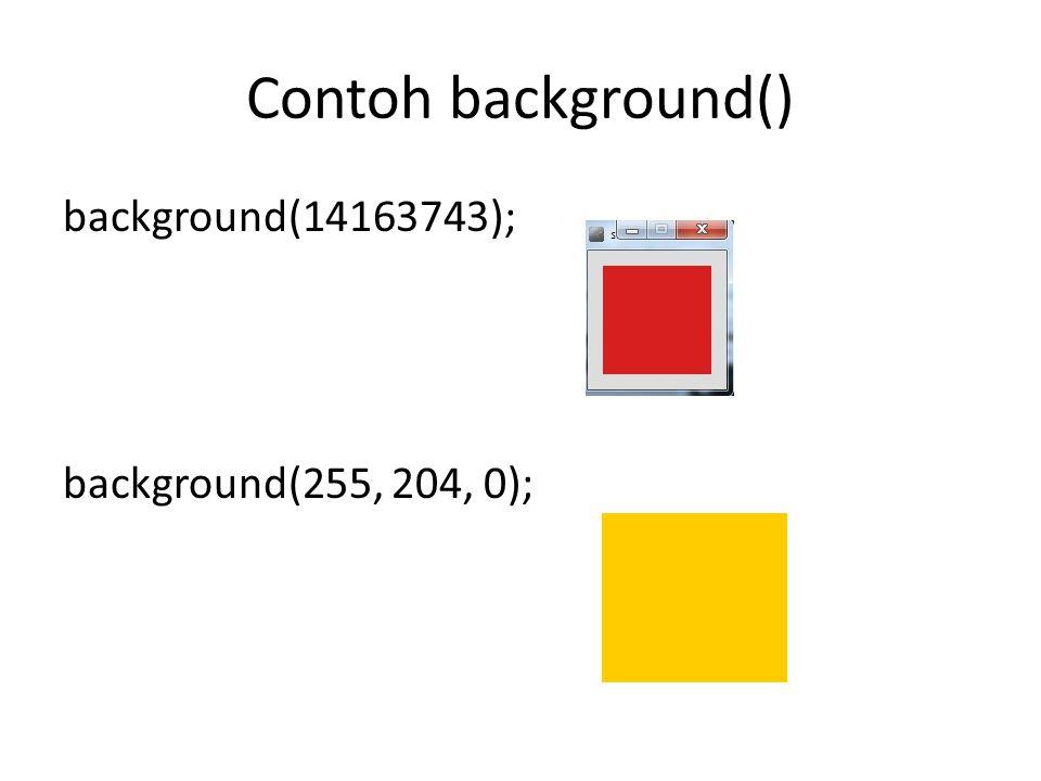 Syntac stroke() stroke(rgb) stroke(rgb, alpha) stroke(gray) stroke(gray, alpha) stroke(v1, v2, v3) stroke(v1, v2, v3, alpha) rgb : variabel warna dalam nilai hexa.
