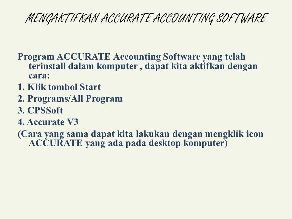 MENGAKTIFKAN ACCURATE ACCOUNTING SOFTWARE Program ACCURATE Accounting Software yang telah terinstall dalam komputer, dapat kita aktifkan dengan cara: