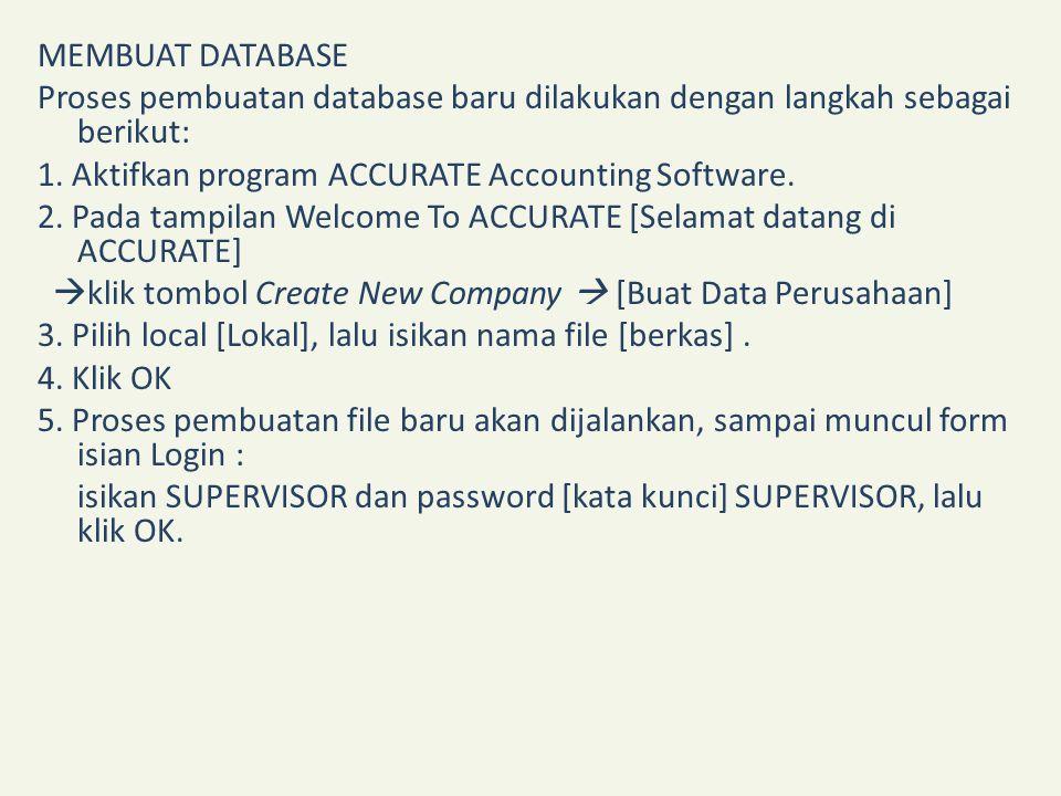 MEMBUAT DATABASE Proses pembuatan database baru dilakukan dengan langkah sebagai berikut: 1. Aktifkan program ACCURATE Accounting Software. 2. Pada ta