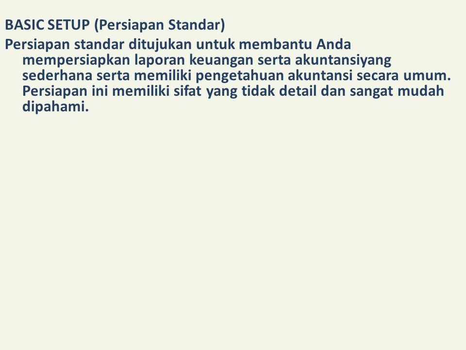 Persiapan Standar (Basic Setup) terdiri dari beberapa langkah yang dibagi menjadi 4 Tahapan: 1.