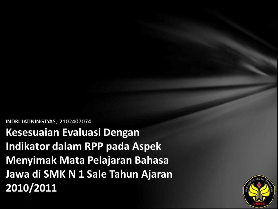 INDRI JATININGTYAS, 2102407074 Kesesuaian Evaluasi Dengan Indikator dalam RPP pada Aspek Menyimak Mata Pelajaran Bahasa Jawa di SMK N 1 Sale Tahun Ajaran 2010/2011