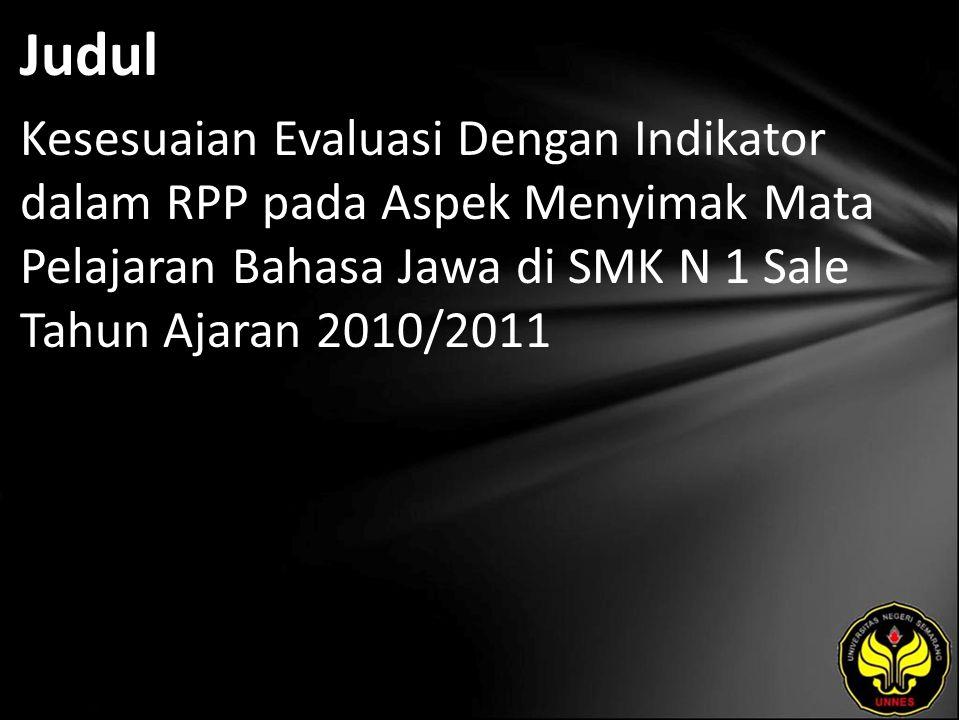 Judul Kesesuaian Evaluasi Dengan Indikator dalam RPP pada Aspek Menyimak Mata Pelajaran Bahasa Jawa di SMK N 1 Sale Tahun Ajaran 2010/2011