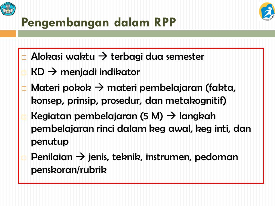 Pengembangan dalam RPP  Alokasi waktu  terbagi dua semester  KD  menjadi indikator  Materi pokok  materi pembelajaran (fakta, konsep, prinsip, p