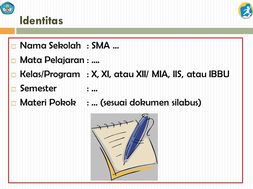 Identitas  Nama Sekolah : SMA …  Mata Pelajaran: ….  Kelas/Program: X, XI, atau XII/ MIA, IIS, atau IBBU  Semester: …  Materi Pokok: … (sesuai do
