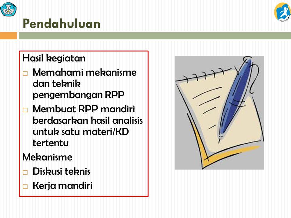 Pendahuluan Hasil kegiatan  Memahami mekanisme dan teknik pengembangan RPP  Membuat RPP mandiri berdasarkan hasil analisis untuk satu materi/KD tert