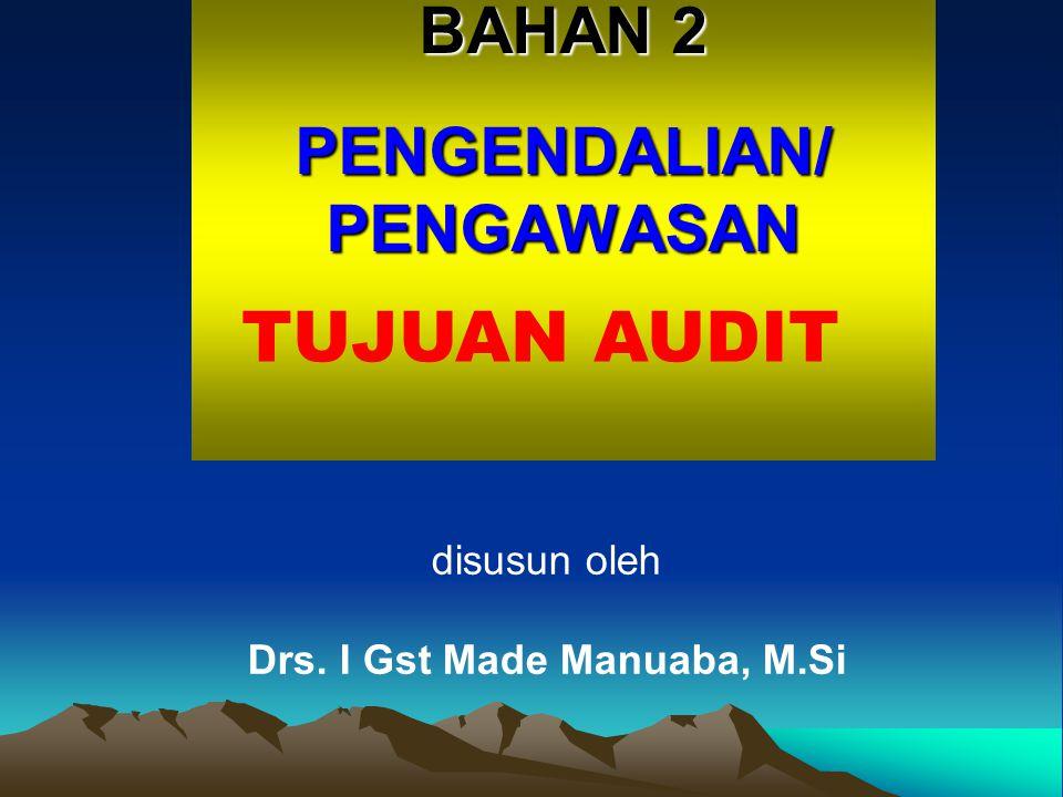 BAHAN 2 PENGENDALIAN/PENGAWASAN TUJUAN AUDIT disusun oleh Drs. I Gst Made Manuaba, M.Si