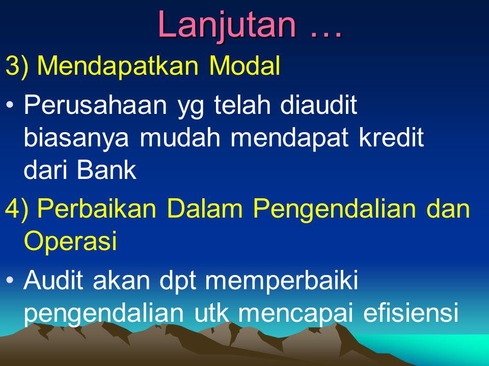 Lanjutan … 3) Mendapatkan Modal Perusahaan yg telah diaudit biasanya mudah mendapat kredit dari Bank 4) Perbaikan Dalam Pengendalian dan Operasi Audit akan dpt memperbaiki pengendalian utk mencapai efisiensi