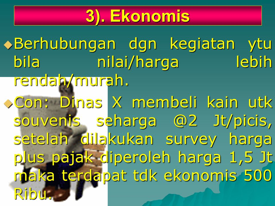 3).Ekonomis  Berhubungan dgn kegiatan ytu bila nilai/harga lebih rendah/murah.