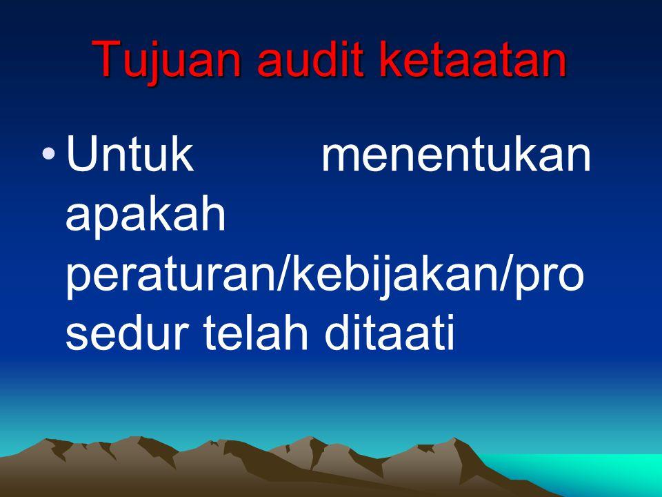 Tujuan audit ketaatan Untuk menentukan apakah peraturan/kebijakan/pro sedur telah ditaati